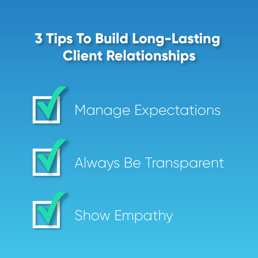 """A graphic with the text caption """"3 tips to build long-lasting client relationships"""" with the components, """"manage expectations,"""" """"always be transparent,"""" and """"show empathy."""""""