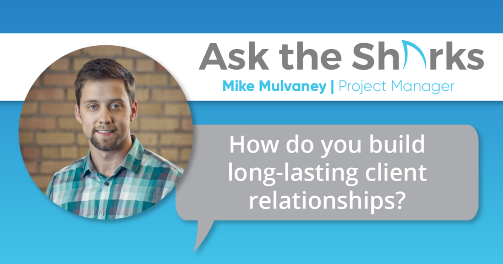 "A graphic with the text caption, ""How do you build long-lasting client relationships"" with the title ""Ask the Sharks."""