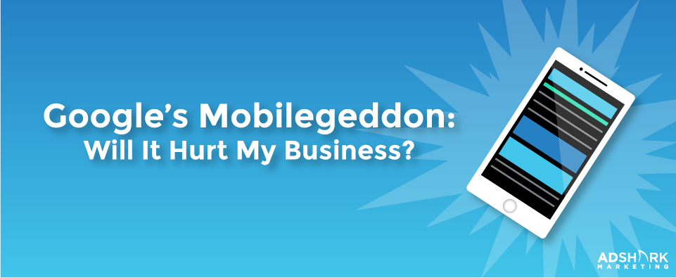 """A graphic with a mobile cell phone and the text caption, """"Google's Mobilegeddon: Will It Hurt My Business?"""""""