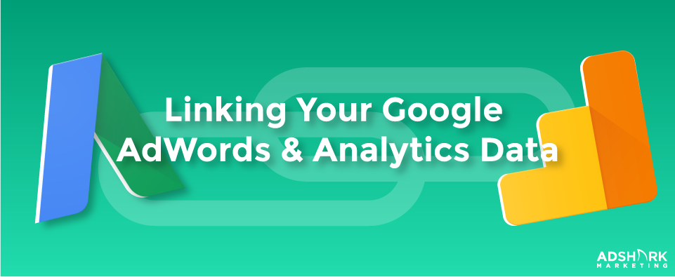 """A graphic with the google plus and google analytics logos with the caption, """"Linking Your Google AdWords and Analytics Data."""""""