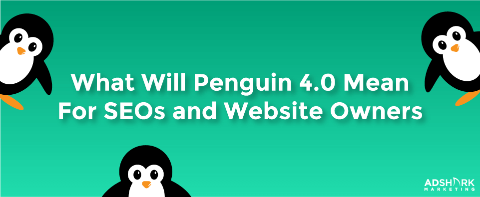 What Will Penguin 4.0 Mean for SEOs and Website Owners