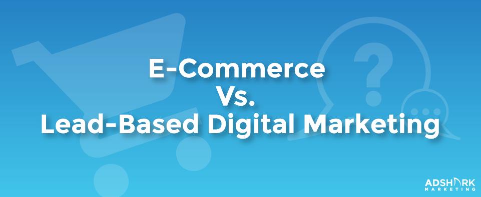 Ecommerce vs lead gen ppc advertising